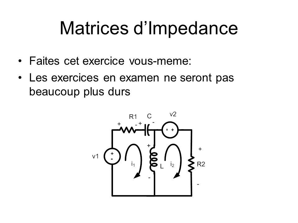 Matrices dImpedance Faites cet exercice vous-meme: Les exercices en examen ne seront pas beaucoup plus durs