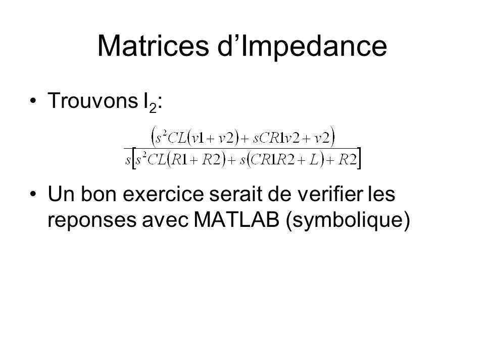 Matrices dImpedance Trouvons I 2 : Un bon exercice serait de verifier les reponses avec MATLAB (symbolique)
