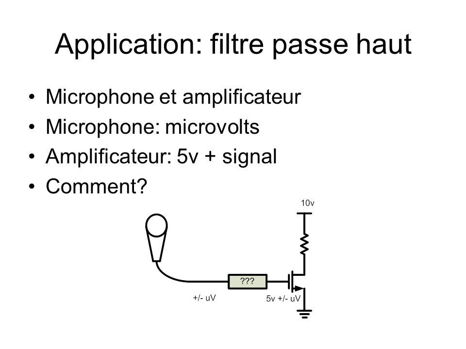 Application: filtre passe haut Microphone et amplificateur Microphone: microvolts Amplificateur: 5v + signal Comment?