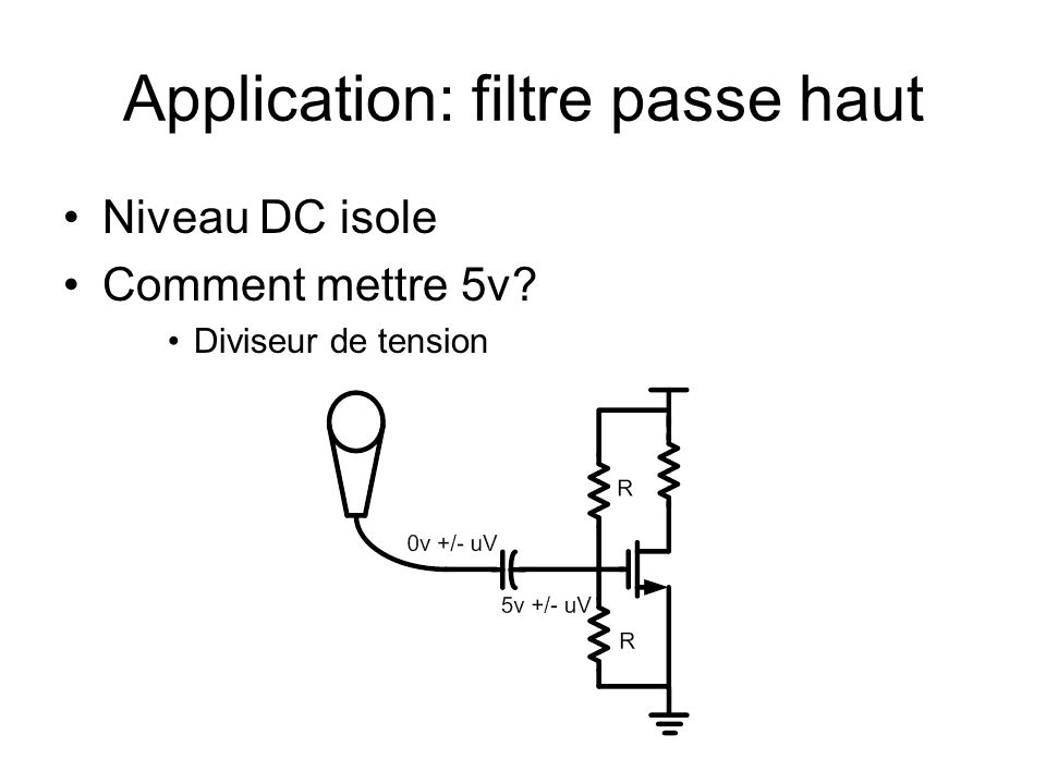 Application: filtre passe haut Analyse du circuit Circuit 2 sources: superposition Sources v1 et v2 Sortie f(v1) et f(v2) f(v1) + f(v2) = f(v1+v2) Explicitement: f(v1,v2=0) + f(v2, v1=0) = f(v1+v2)