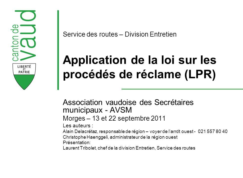 Service des routes – Division Entretien Application de la loi sur les procédés de réclame (LPR) Association vaudoise des Secrétaires municipaux - AVSM
