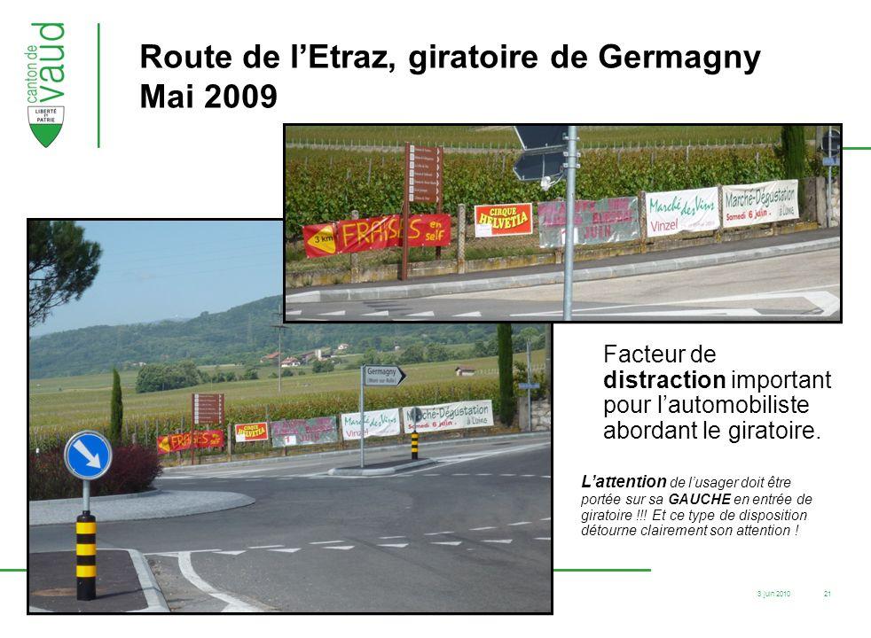 3 juin 2010 F12-83/05.07/SR.ER.Ouest / cha 21 Route de lEtraz, giratoire de Germagny Mai 2009 Facteur de distraction important pour lautomobiliste abo
