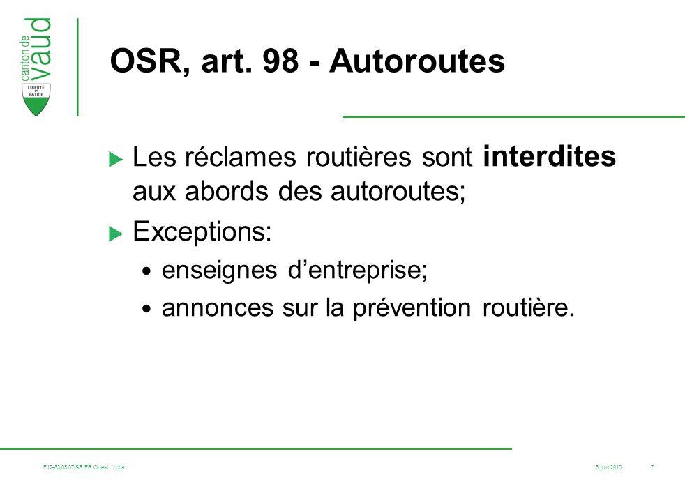 3 juin 2010 F12-83/05.07/SR.ER.Ouest / cha 7 OSR, art. 98 - Autoroutes Les réclames routières sont interdites aux abords des autoroutes; Exceptions: e