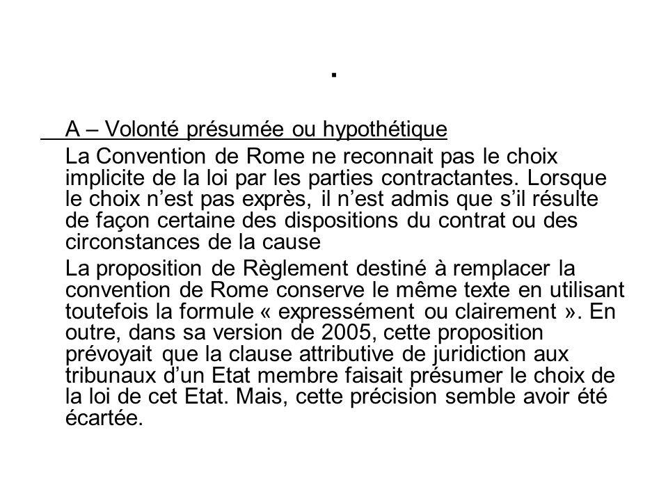 A – Volonté présumée ou hypothétique La Convention de Rome ne reconnait pas le choix implicite de la loi par les parties contractantes.