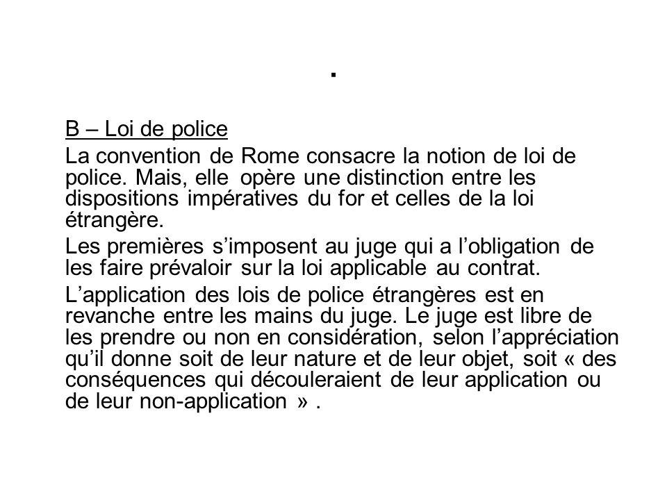 B – Loi de police La convention de Rome consacre la notion de loi de police.