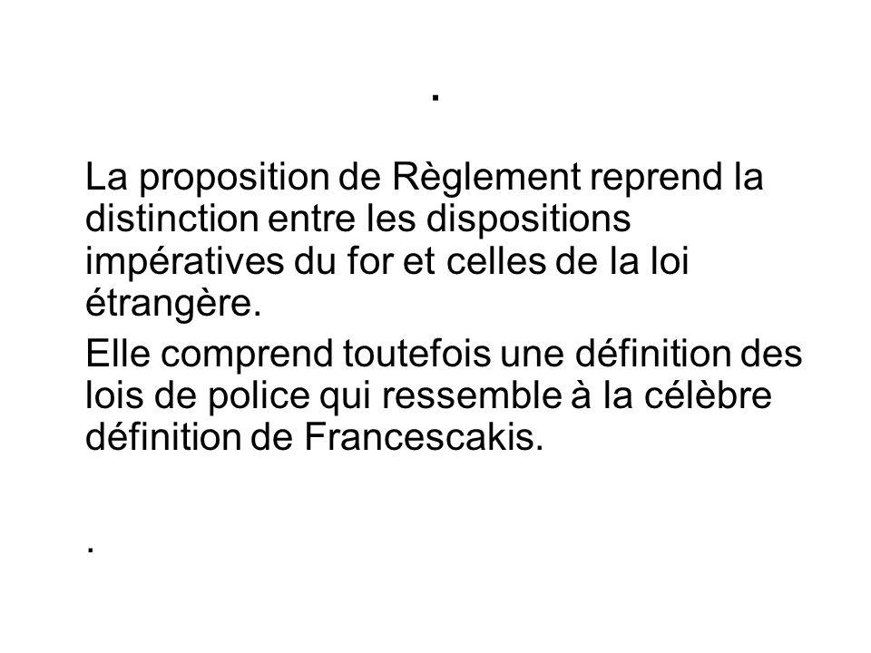 La proposition de Règlement reprend la distinction entre les dispositions impératives du for et celles de la loi étrangère.