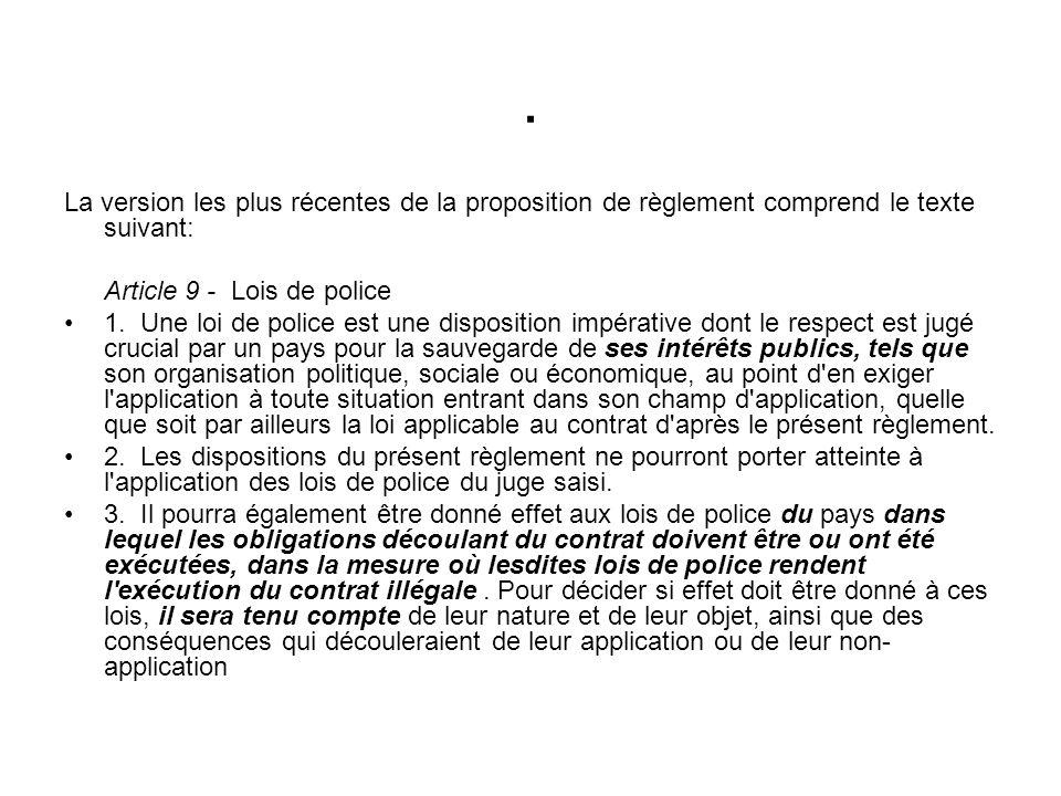 La version les plus récentes de la proposition de règlement comprend le texte suivant: Article 9 - Lois de police 1.