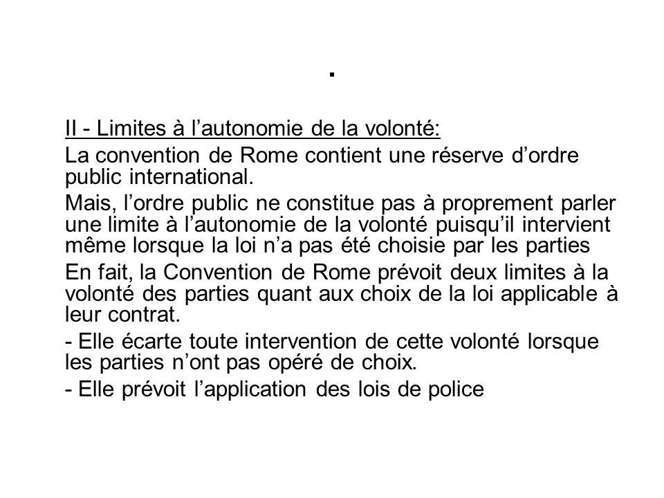 II - Limites à lautonomie de la volonté: La convention de Rome contient une réserve dordre public international.