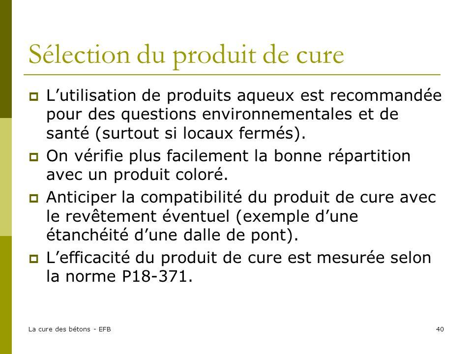 La cure des bétons - EFB40 Sélection du produit de cure Lutilisation de produits aqueux est recommandée pour des questions environnementales et de santé (surtout si locaux fermés).