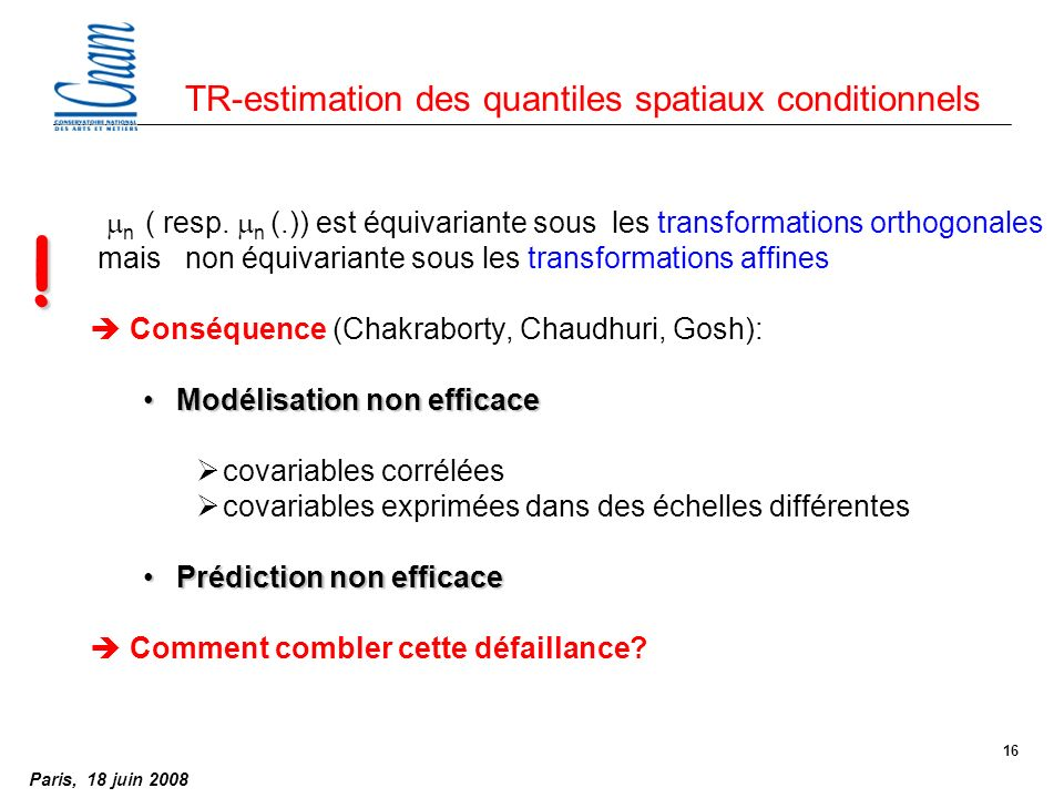 Paris, 18 juin 2008 16 TR-estimation des quantiles spatiaux conditionnels n ( resp.