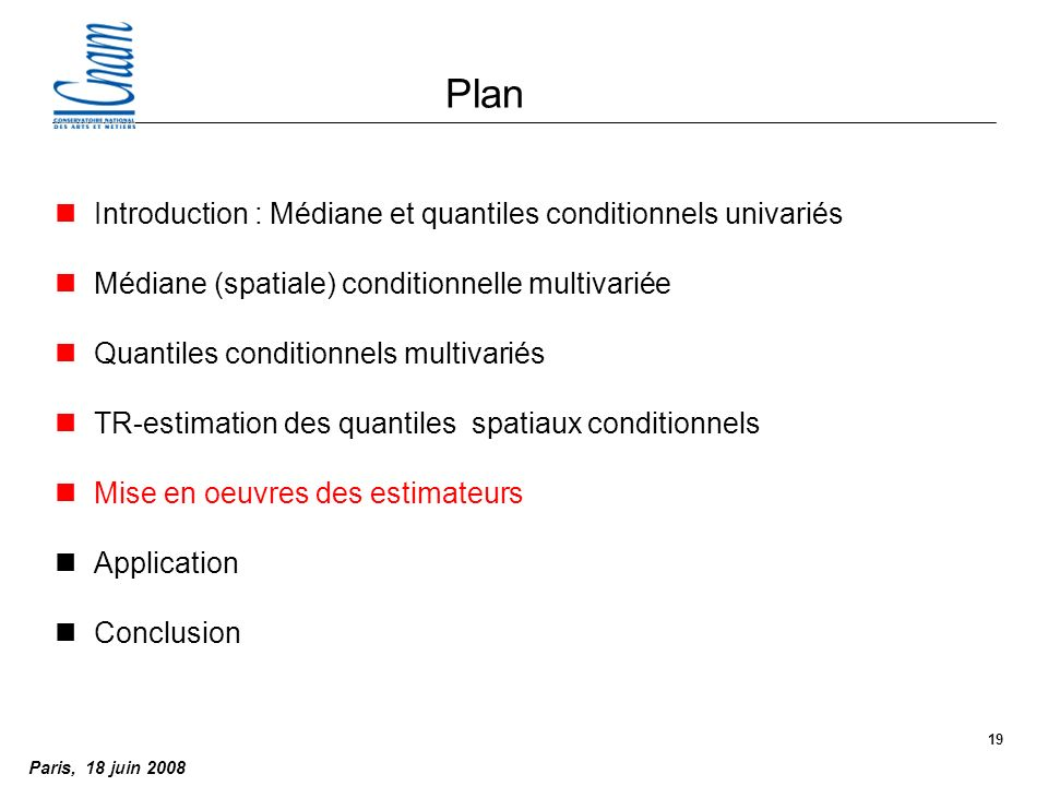 Paris, 18 juin 2008 19 Plan nIntroduction : Médiane et quantiles conditionnels univariés nMédiane (spatiale) conditionnelle multivariée nQuantiles conditionnels multivariés nTR-estimation des quantiles spatiaux conditionnels nMise en oeuvres des estimateurs nApplication nConclusion