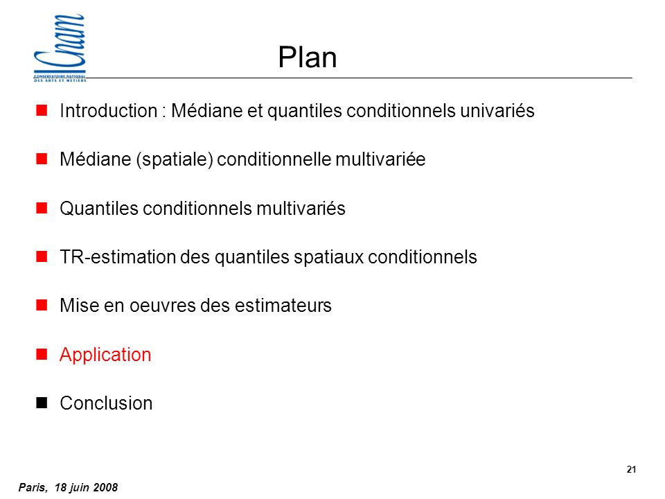Paris, 18 juin 2008 21 Plan nIntroduction : Médiane et quantiles conditionnels univariés nMédiane (spatiale) conditionnelle multivariée nQuantiles conditionnels multivariés nTR-estimation des quantiles spatiaux conditionnels nMise en oeuvres des estimateurs nApplication nConclusion