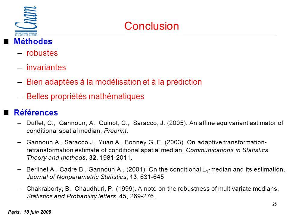 Paris, 18 juin 2008 25 Conclusion nMéthodes –robustes –invariantes –Bien adaptées à la modélisation et à la prédiction –Belles propriétés mathématiques nRéférences –Duffet, C., Gannoun, A., Guinot, C., Saracco, J.