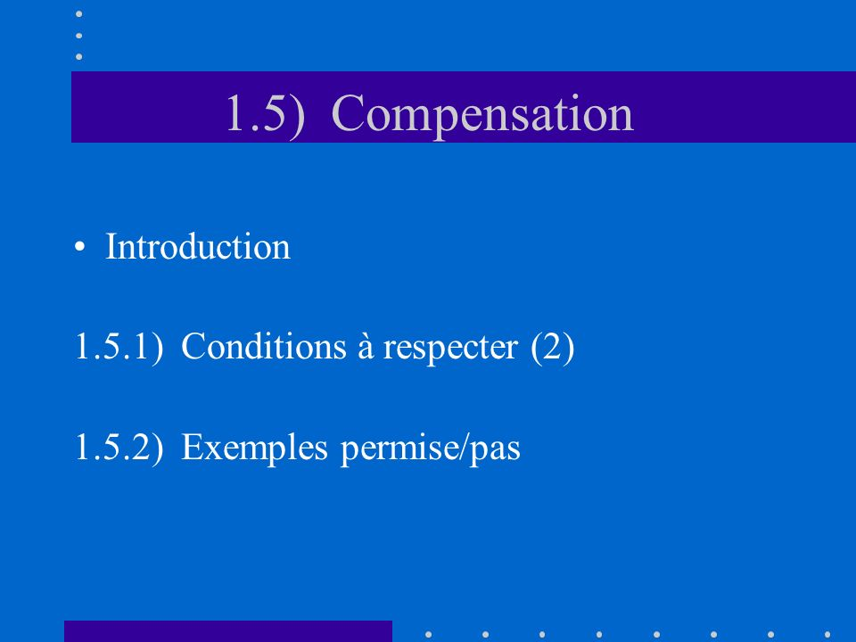 1.5) Compensation Introduction 1.5.1) Conditions à respecter (2) 1.5.2) Exemples permise/pas