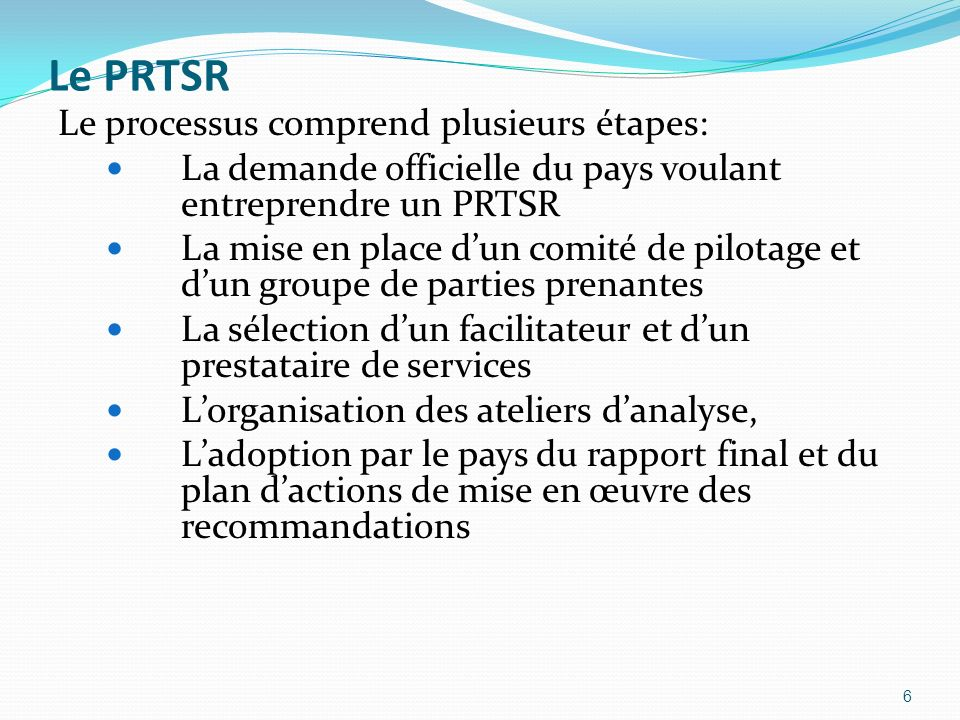 Le PRTSR Le processus comprend plusieurs étapes: La demande officielle du pays voulant entreprendre un PRTSR La mise en place dun comité de pilotage e