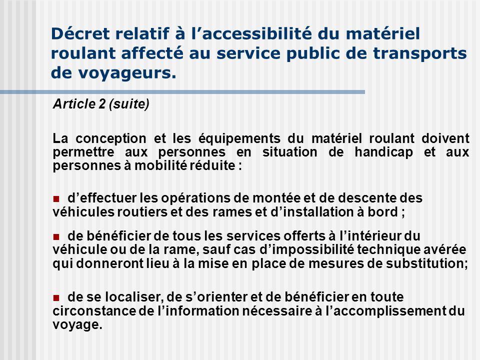 Décret relatif à laccessibilité du matériel roulant affecté au service public de transports de voyageurs. Article 2 (suite) La conception et les équip