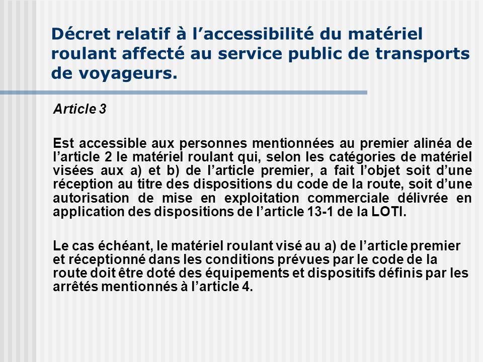 Décret relatif à laccessibilité du matériel roulant affecté au service public de transports de voyageurs. Article 3 Est accessible aux personnes menti