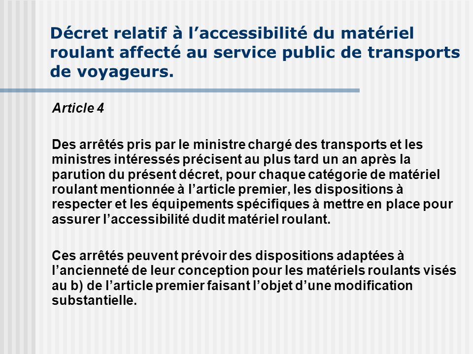 Décret relatif à laccessibilité du matériel roulant affecté au service public de transports de voyageurs. Article 4 Des arrêtés pris par le ministre c