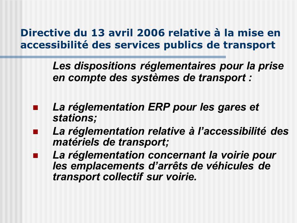 Directive du 13 avril 2006 relative à la mise en accessibilité des services publics de transport Les dispositions réglementaires pour la prise en comp