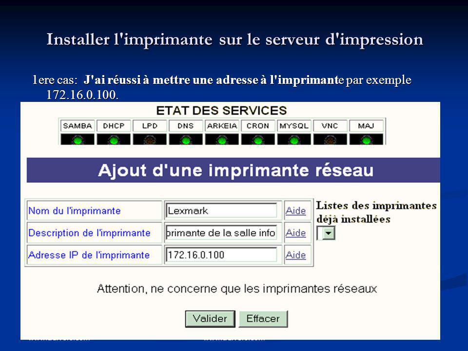 www.udivers.com Installer l'imprimante sur le serveur d'impression 1ere cas: J'ai réussi à mettre une adresse à l'imprimante par exemple 172.16.0.100.