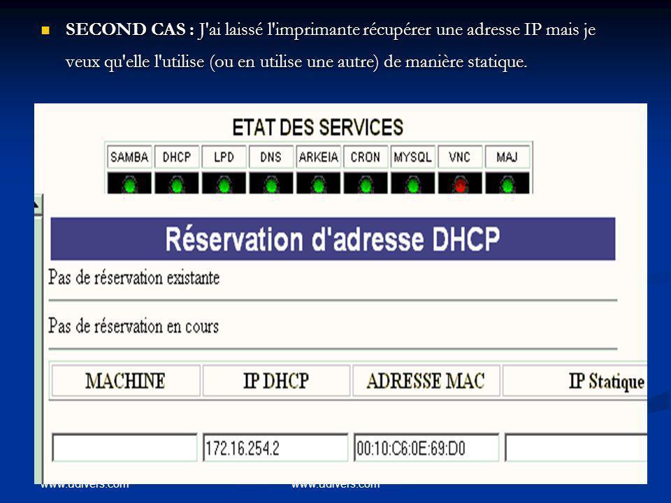 www.udivers.com SECOND CAS : J'ai laissé l'imprimante récupérer une adresse IP mais je veux qu'elle l'utilise (ou en utilise une autre) de manière sta