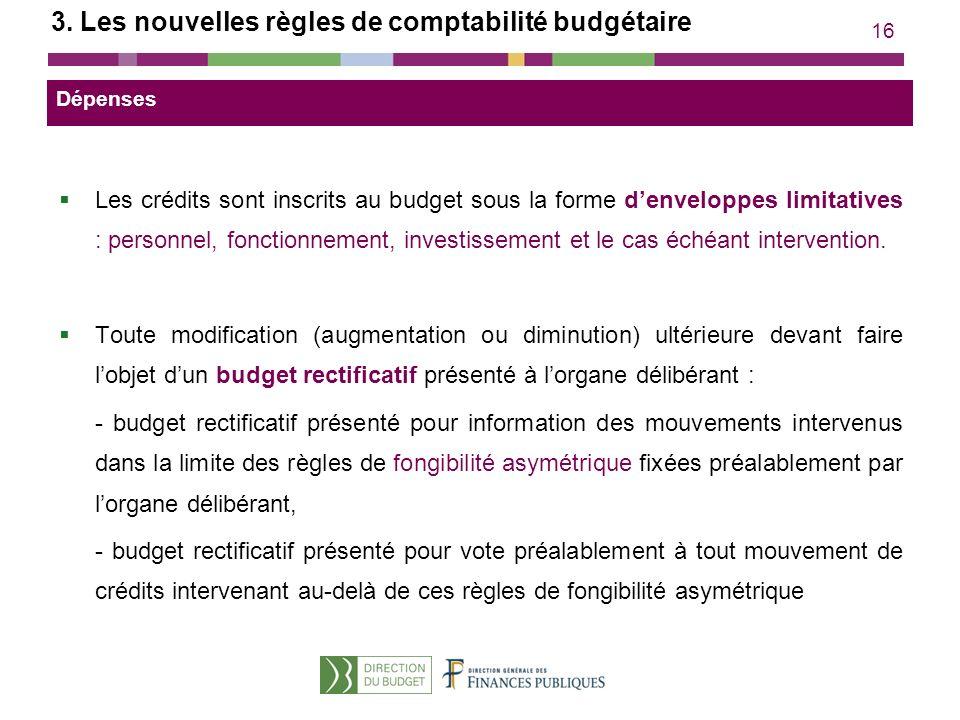 16 3. Les nouvelles règles de comptabilité budgétaire Les crédits sont inscrits au budget sous la forme denveloppes limitatives : personnel, fonctionn