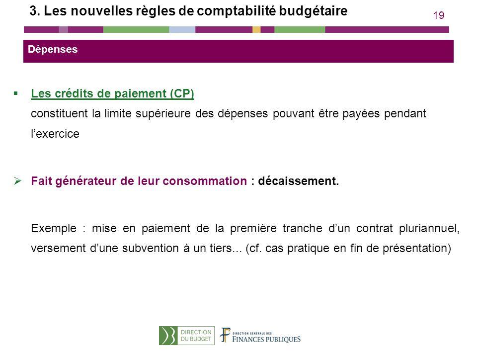 19 3. Les nouvelles règles de comptabilité budgétaire Les crédits de paiement (CP) constituent la limite supérieure des dépenses pouvant être payées p