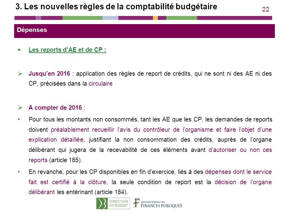 22 3. Les nouvelles règles de la comptabilité budgétaire Les reports dAE et de CP : Jusquen 2016 : application des règles de report de crédits, qui ne