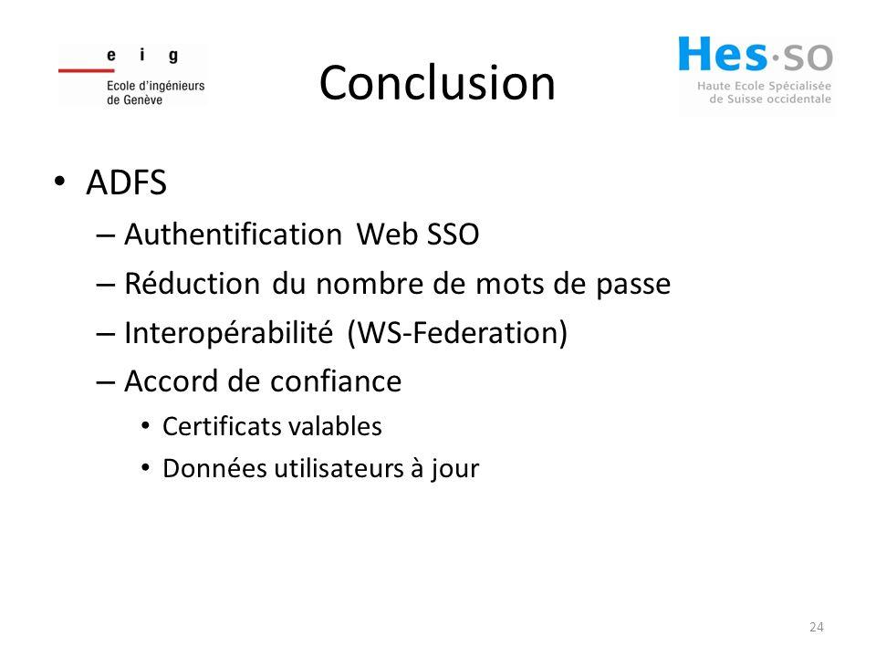 Conclusion ADFS – Authentification Web SSO – Réduction du nombre de mots de passe – Interopérabilité (WS-Federation) – Accord de confiance Certificats valables Données utilisateurs à jour 24
