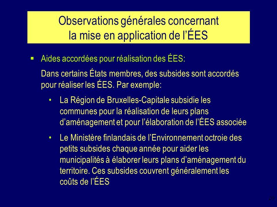 20 Observations générales concernant la mise en application de lÉES Aides accordées pour réalisation des ÉES: Dans certains États membres, des subsides sont accordés pour réaliser les ÉES.