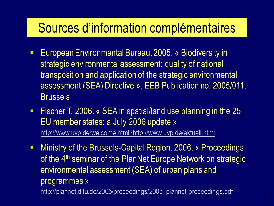 25 Sources dinformation complémentaires European Environmental Bureau. 2005. « Biodiversity in strategic environmental assessment: quality of national