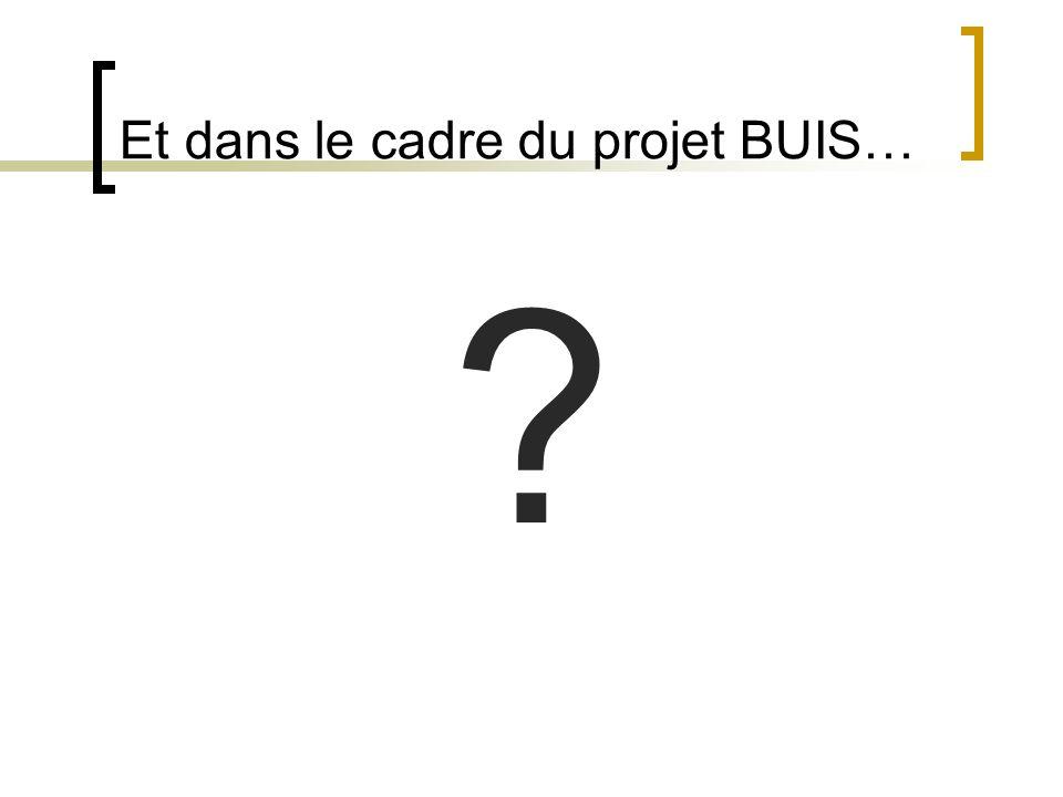 Et dans le cadre du projet BUIS… ?