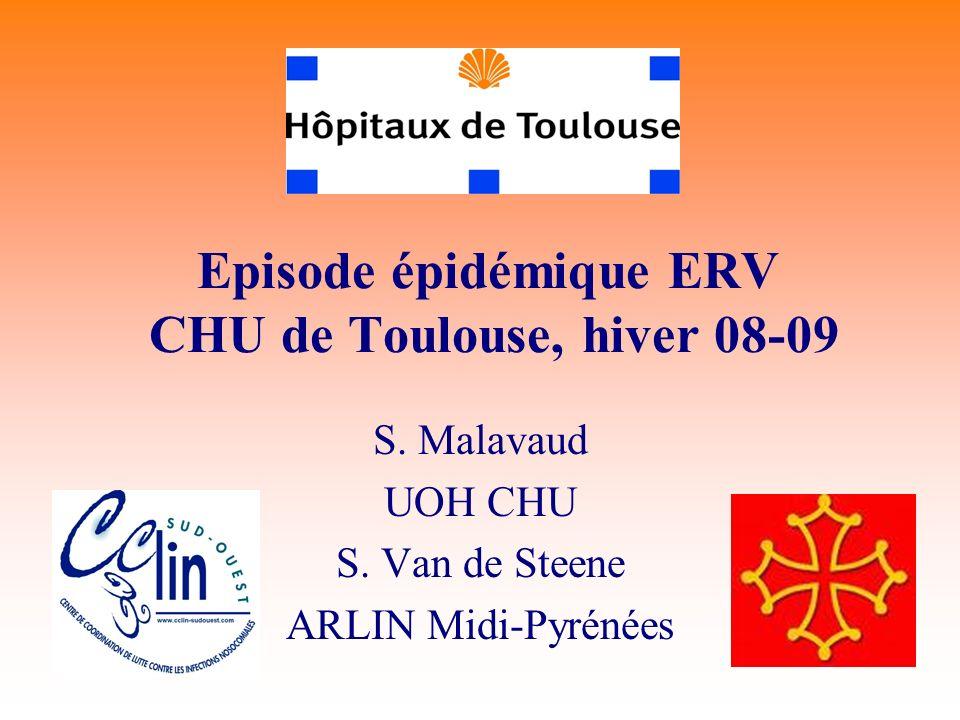 Episode épidémique ERV CHU de Toulouse, hiver 08-09 S. Malavaud UOH CHU S. Van de Steene ARLIN Midi-Pyrénées