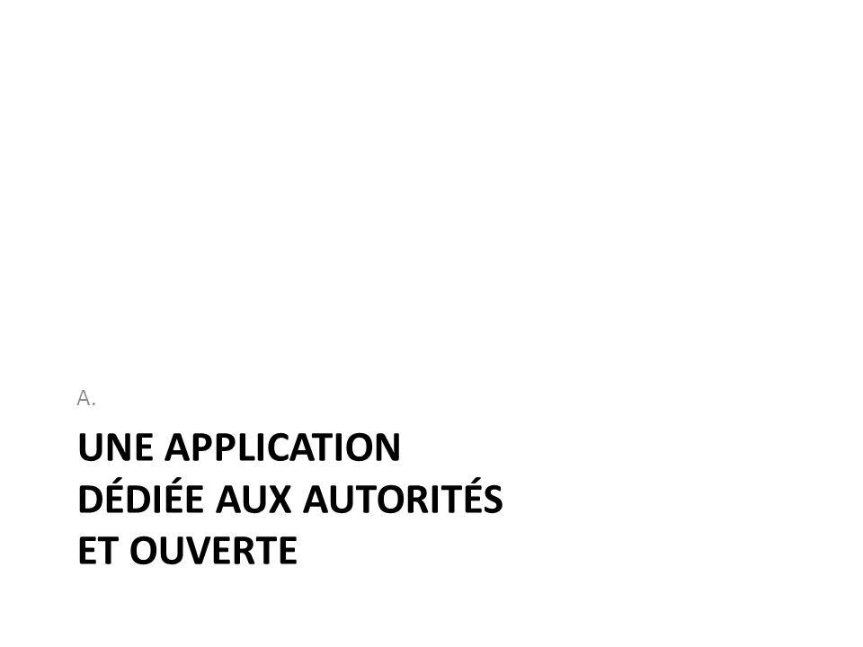 UNE APPLICATION DÉDIÉE AUX AUTORITÉS ET OUVERTE A.