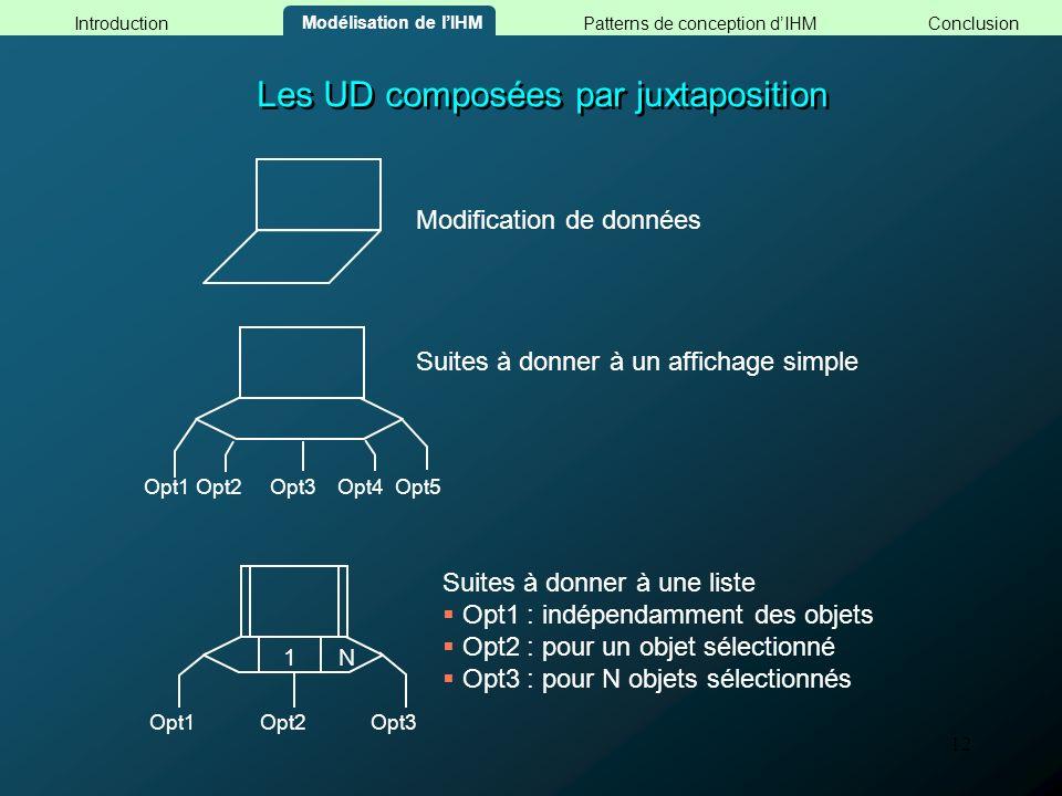 12 Les UD composées par juxtaposition Modification de données Suites à donner à un affichage simple Opt1Opt2Opt3Opt4Opt5 Suites à donner à une liste O