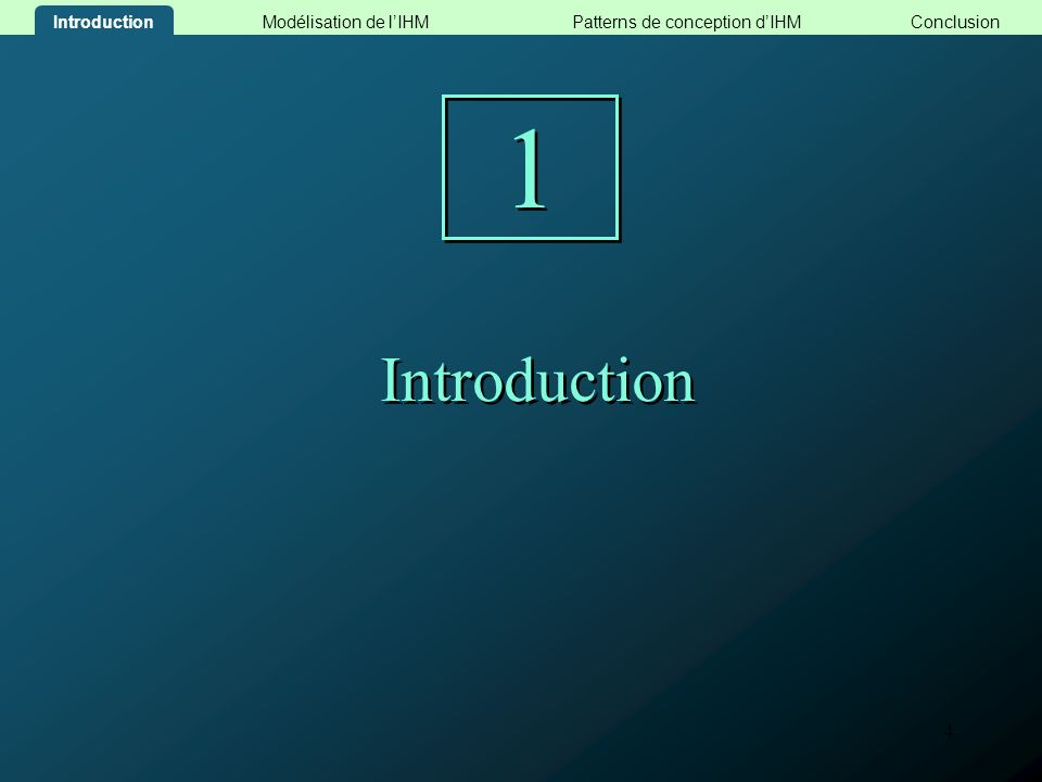 4 Introduction 1 1 Modélisation de lIHMConclusionPatterns de conception dIHM Introduction