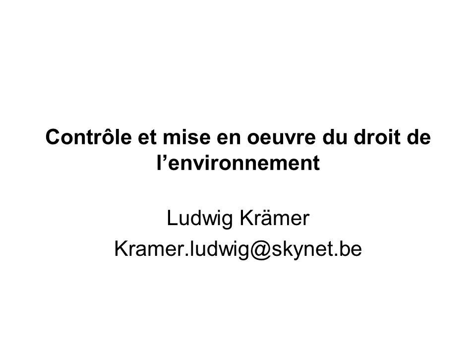 Contrôle et mise en oeuvre du droit de lenvironnement Ludwig Krämer Kramer.ludwig@skynet.be