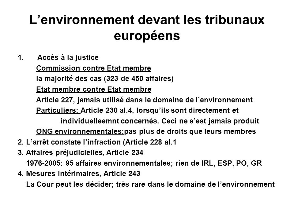 Lenvironnement devant les tribunaux européens 1.Accès à la justice Commission contre Etat membre la majorité des cas (323 de 450 affaires) Etat membre