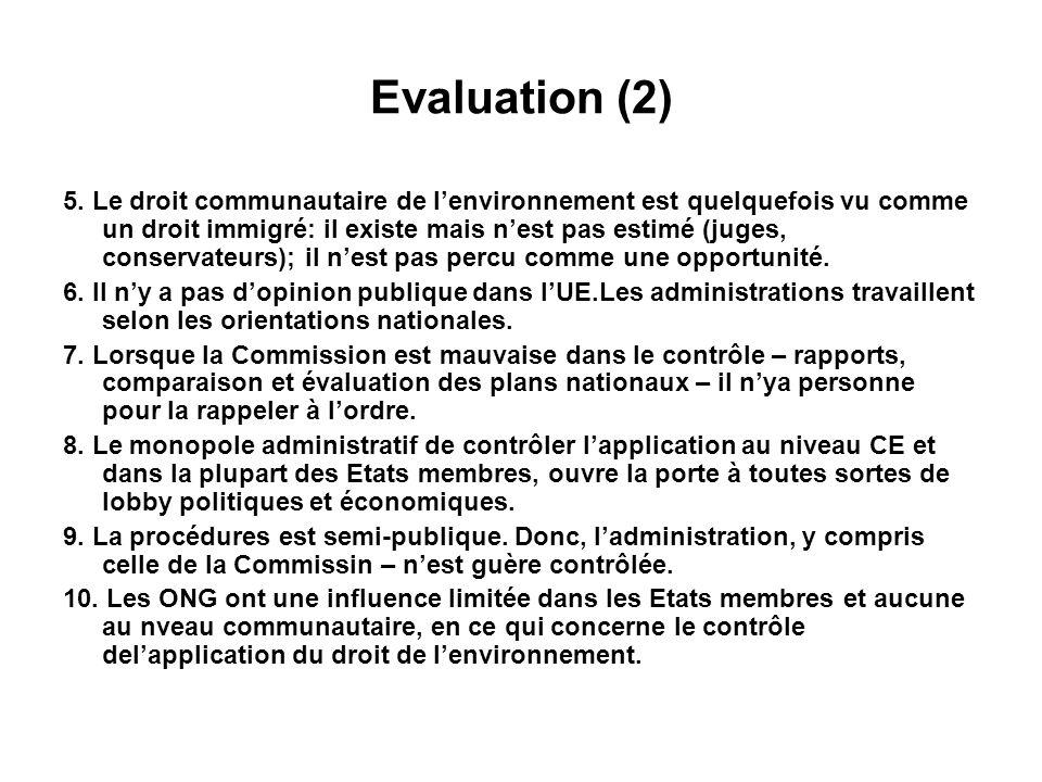 Evaluation (2) 5. Le droit communautaire de lenvironnement est quelquefois vu comme un droit immigré: il existe mais nest pas estimé (juges, conservat