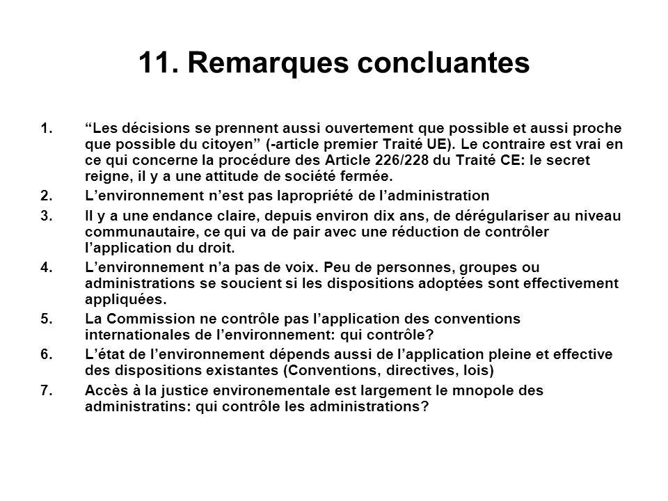 11. Remarques concluantes 1.Les décisions se prennent aussi ouvertement que possible et aussi proche que possible du citoyen (-article premier Traité