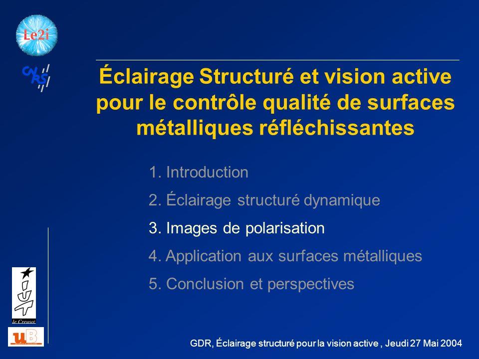 Acquisition : 20 Caméra CCD 10 bits Polariseur linéaire Dôme déclairage diffus Backlight 4.