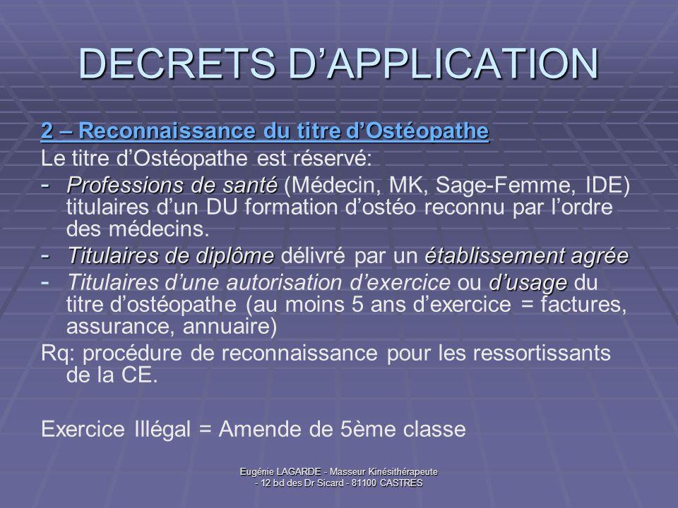 Eugénie LAGARDE - Masseur Kinésithérapeute - 12 bd des Dr Sicard - 81100 CASTRES DECRETS DAPPLICATION 2 – Reconnaissance du titre dOstéopathe Le titre