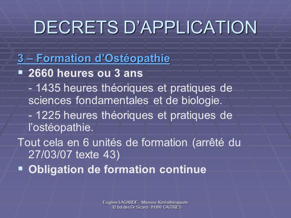 Eugénie LAGARDE - Masseur Kinésithérapeute - 12 bd des Dr Sicard - 81100 CASTRES DECRETS DAPPLICATION 3 – Formation dOstéopathie 2660 heures ou 3 ans