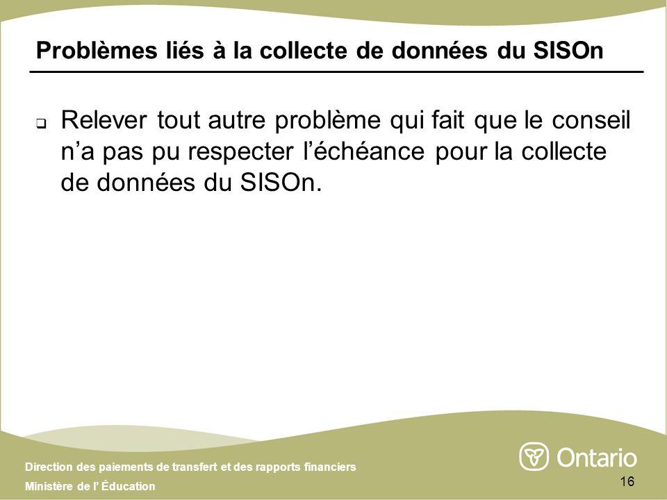 Direction des paiements de transfert et des rapports financiers Ministère de l Éducation 16 Problèmes liés à la collecte de données du SISOn Relever t