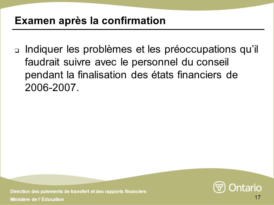 Direction des paiements de transfert et des rapports financiers Ministère de l Éducation 17 Examen après la confirmation Indiquer les problèmes et les