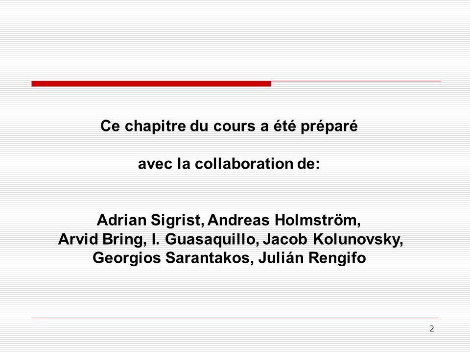 2 Ce chapitre du cours a été préparé avec la collaboration de: Adrian Sigrist, Andreas Holmström, Arvid Bring, I. Guasaquillo, Jacob Kolunovsky, Georg