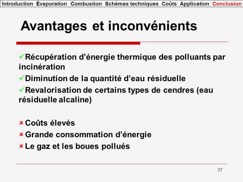 37 Avantages et inconvénients Récupération dénergie thermique des polluants par incinération Diminution de la quantité deau résiduelle Revalorisation