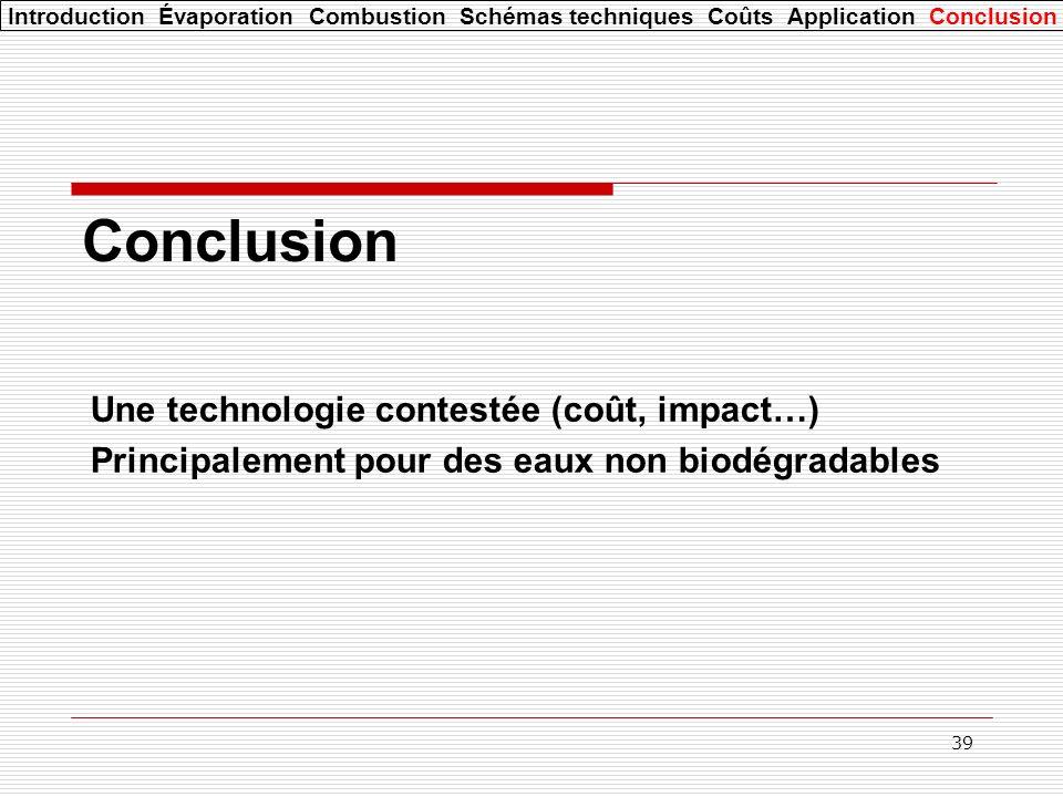 39 Conclusion Une technologie contestée (coût, impact…) Principalement pour des eaux non biodégradables Introduction Évaporation Combustion Schémas te