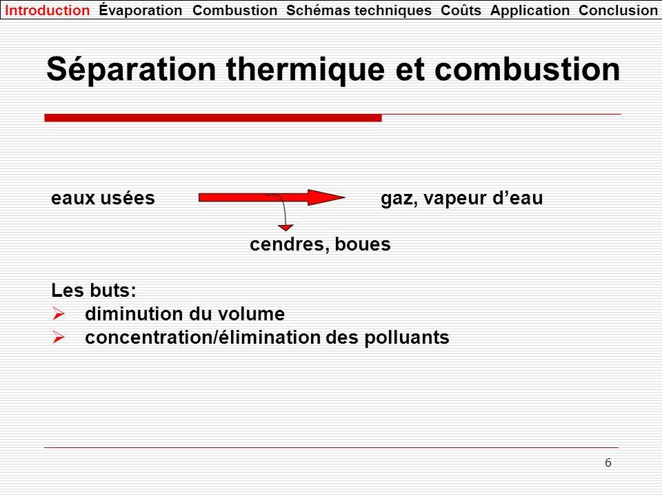 7 Les composants dune séparation thermique Une source de chaleur Un réservoir pour les eaux usées Un évacuateur/cheminée pour la vapeur Un système de contrôle Introduction Évaporation Combustion Schémas techniques Coûts Application Conclusion