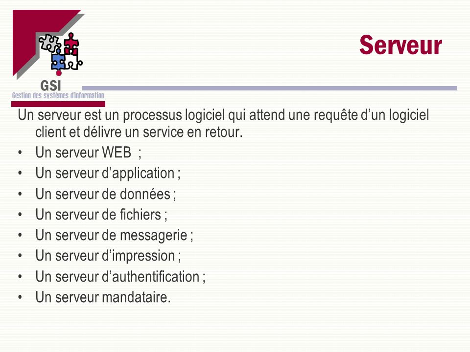 GSI Gestion des systèmes dinformation Serveur Un serveur est un processus logiciel qui attend une requête dun logiciel client et délivre un service en
